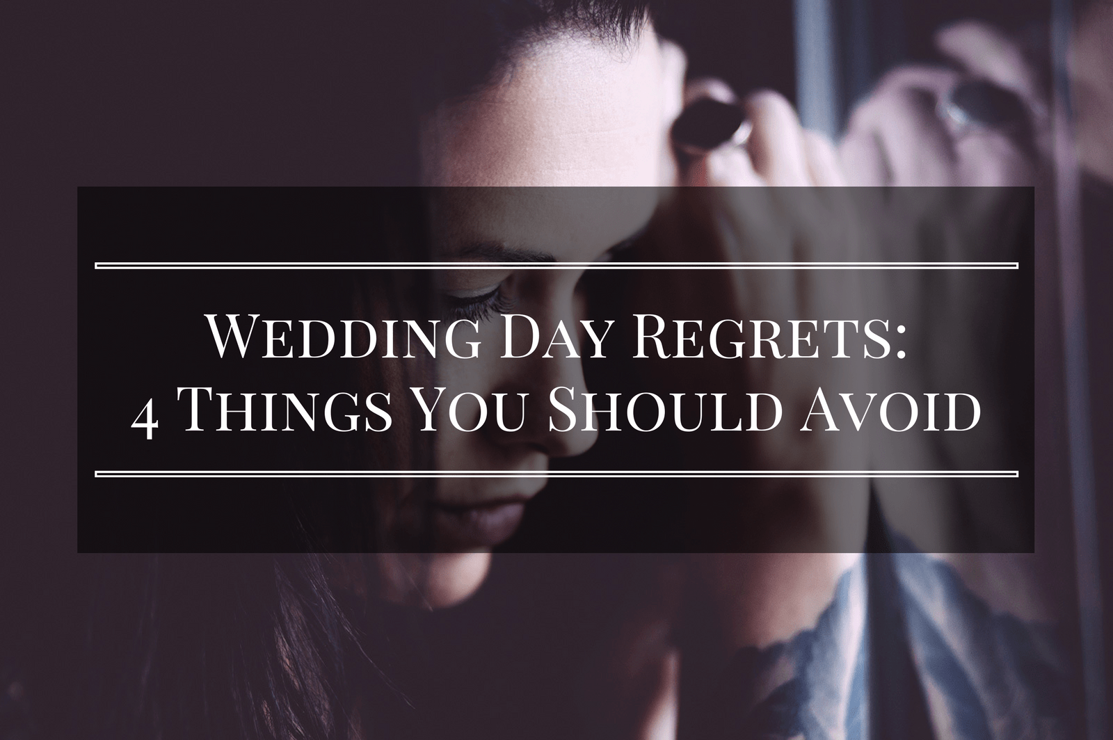 Wedding Day Regrets: 4 Things You Should Avoid